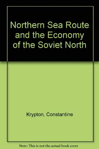 Northern Sea Route and the Economy of the Soviet North: Krypton, Constantine