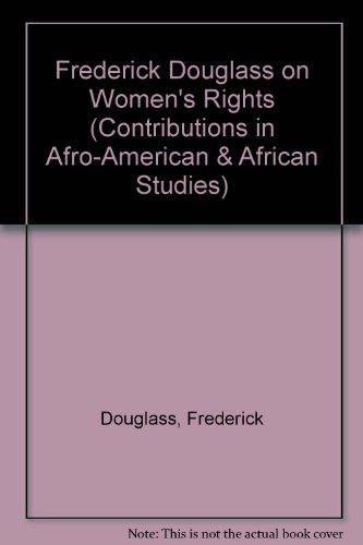 Frederick Douglass on Women's Rights (Contributions in Afro-American and African Studies) (0837188954) by Douglass, Frederick; Foner, Philip S.