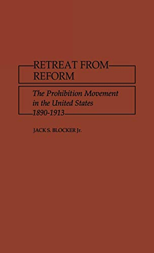 9780837188997: Retreat from Reform: The Prohibition Movement in the United States, 1890-1913 (Contributions in American History)
