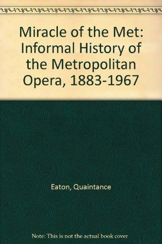 Miracle of the Met: Informal History of the Metropolitan Opera, 1883-1967: Eaton, Quaintance