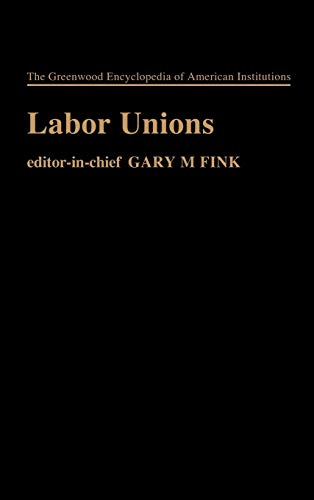 9780837189383: Labor Unions: (The Greenwood Encyclopedia of American Institutions)