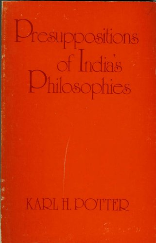 Presuppositions of Indias Philosophies: Potter, Karl H