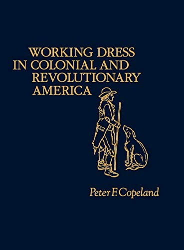 9780837190334: Working Dress in Colonial and Revolutionary America. (Contributions in American History)