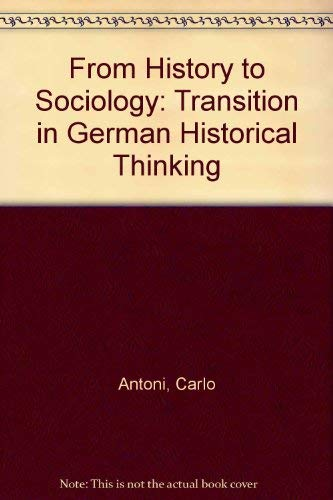 From History to Sociology: The Transition in German Historical Thinking: Antoni, Carlo