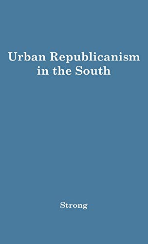 Urban Republicanism in the South: Strong, Donald Stuart