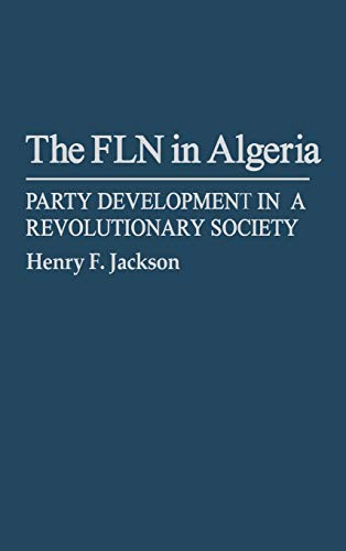 The FLN (F.L.N.) in Algeria: Party Development in a Revolutionary Society