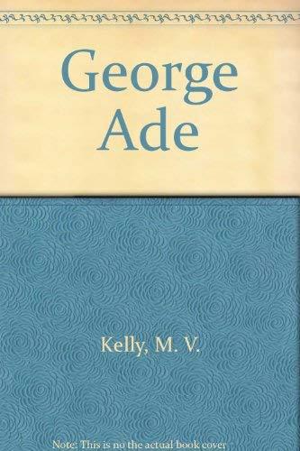 George Ade, warmhearted satirist.: Kelly, Fred C