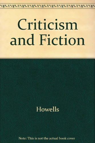 Criticism and Fiction: And Other Essays: Howells, William Dean (Kirk, Clara Marburg; Kirk, Rudolf)