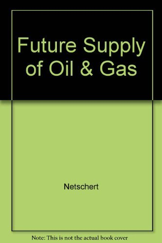 THE FUTURE SUPPLY OF OIL AND GAS [A Study of the Availability of Crude Oil, Natural Gas, and ...