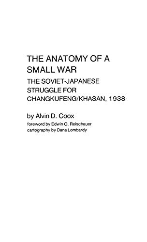 9780837194790: The Anatomy of a Small War: The Soviet-Japanese Struggle for Changkufeng/Khasan, 1938 (Contributions in Military Studies)