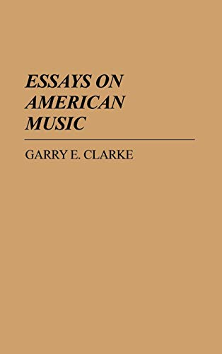 Essays on American Music: (Contributions in American: Clarke, Garry E.