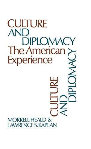 Culture and Diplomacy: The American Experience: Heald, Morrell