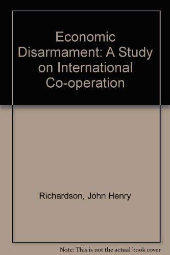 Economic Disarmament: A Study on International Co-operation: Richardson, John Henry