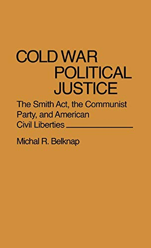 9780837196923: Cold War Political Justice: The Smith Act, the Communist Party, and American Civil Liberties (Contributions in American History)