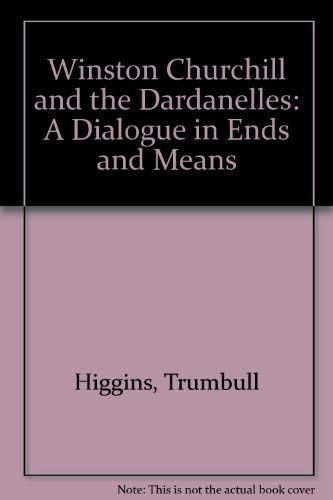9780837198040: Winston Churchill and the Dardanelles: A Dialogue in Ends and Means