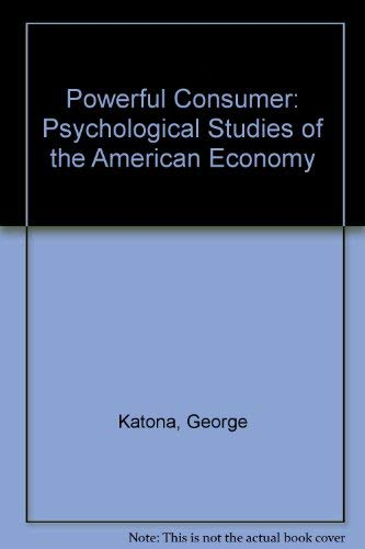 9780837198125: Powerful Consumer: Psychological Studies of the American Economy