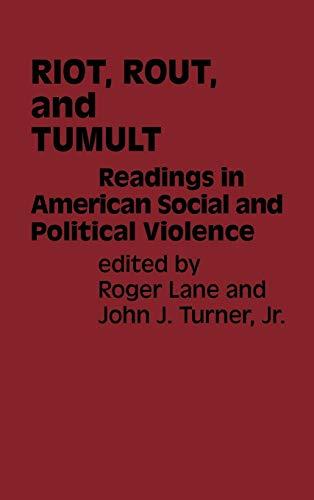 Riot, Rout, and Tumult: Readings in American Social and Political Violence: Lane, Roger