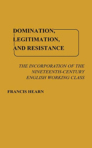 DOMINATION, LEGITIMATION, AND RESISTANCE: THE INCORPORATION OF THE NINETEENTH CENTURY ENGLISH WOR...