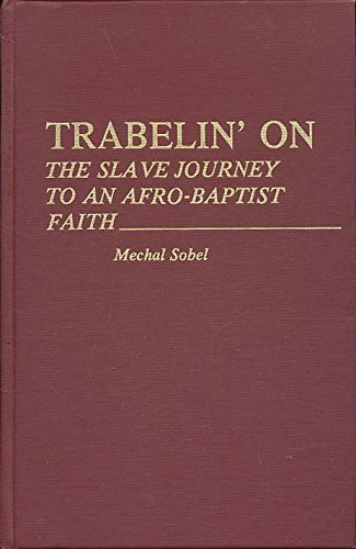 9780837198873: Trabelin' On: The Slave Journey to an Afro-Baptist Faith (Contributions in Afro-American & African Studies)