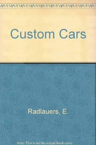 Custom Cars: Radlauers, E.; Radlauers, R.