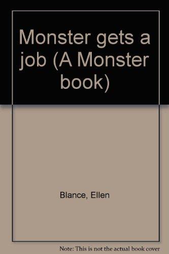 Monster gets a job (A Monster book): Blance, Ellen