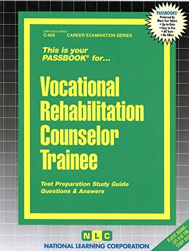 Vocational Rehabilitation Counselor Trainee (Career Exam Ser .: C-858): Jack Rudman