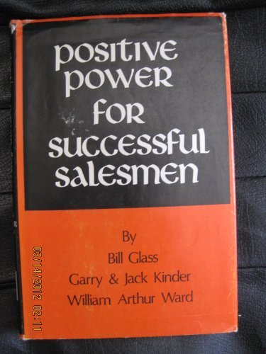 Positive power for successful salesmen: Glass, Bill; Kinder,