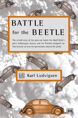 9780837600710: Battle for the Beetle: The Untold Story of the Post-War Battle for Adolf Hitler's Giant Volkswagen Factory and the Porsche-Designed Car That Became an Icon for Generations a