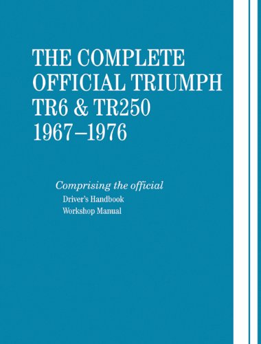 9780837601083: The Complete Official Triumph Tr6 and Tr250, Model Years 1967-1976: Comprising the Official Driver's Handbook, Workshop Manual