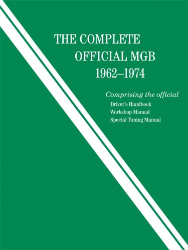 Complete Official MGB Model Years 1962-1974: Comprising the Official Driver's Handbook, ...