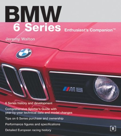 9780837601939: BMW 6 Series Enthusiast's Companion: Jeremy Walton Traces the Development of the 6 Series Along with Its Sales and Racing History