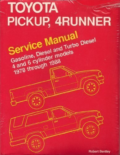 Toyota Pickup, 4Runner Service Manual: Gasoline, Diesel and Turbo Diesel 4 and 6 Cylinder Models 1978 Through 1988 (0837602580) by Robert Bentley