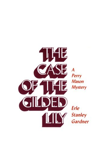 The Case of the Gilded Lily (Perry Mason Mysteries (Robert Bentley)): Erle Stanley Gardner