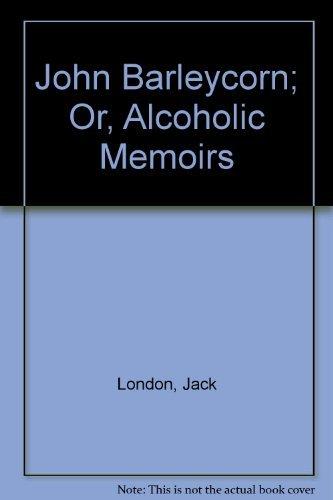 9780837604237: John Barleycorn; Or, Alcoholic Memoirs