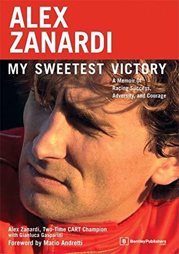 9780837612492: Alex Zanardi: My Sweetest Victory: A Memoir of Racing Success, Adversity, and Courage
