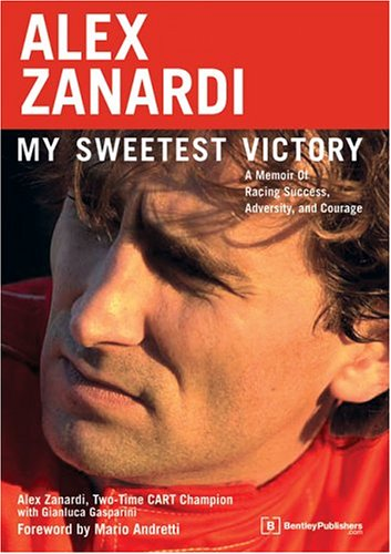 9780837612492: Alex Zanardi: My Sweetest Victory : A Memoir of Racing Success, Adversity, and Courage