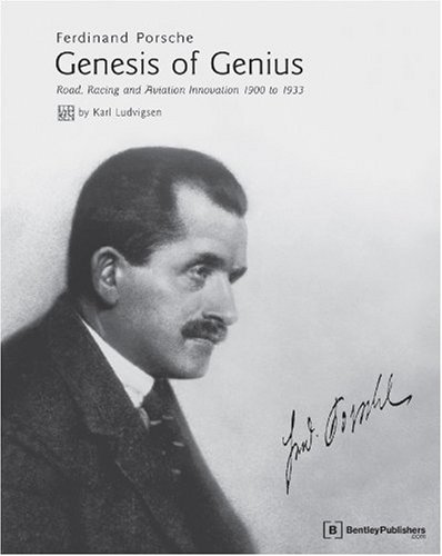 Ferdinand Porsche - Genesis of Genius: Road, Racing and Aviation Innovation 1900 to 1933: Karl ...
