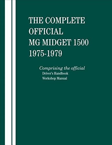 The Complete Official MG Midget 1500: 1975, 1976, 1977, 1978, 1979: Comprising the Official Driver&...
