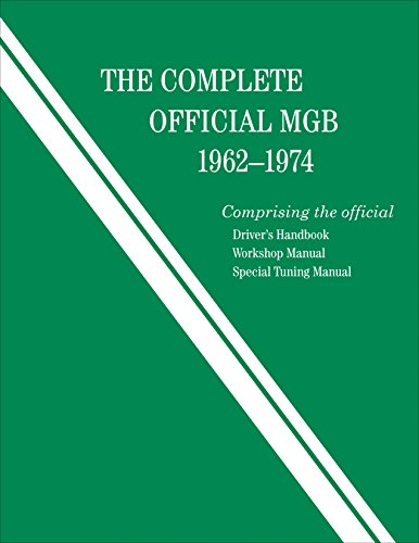 9780837617619: The Complete Official MGB: 1962-1974: Includes Driver's Handbook, Workshop Manual, and Special Tuning Manual
