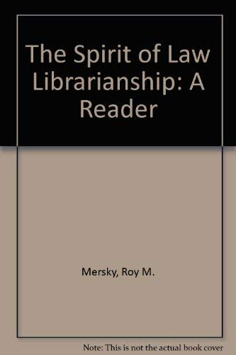 The Spirit of Law Librarianship: A Reader: Mersky, Roy M.