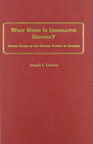 9780837732329: What Good Is Legislative History?: Justice Scalia in the Federal Courts of Appeals