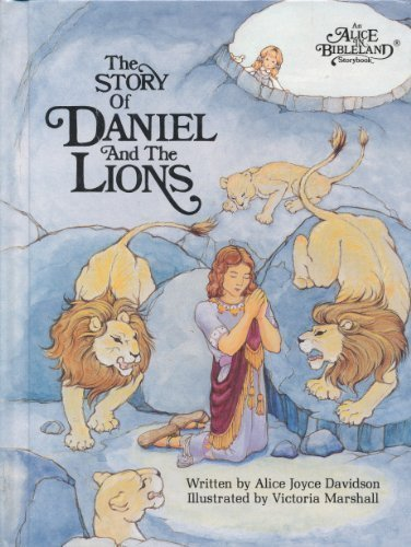 The story of Daniel and the lions (An Alice in bibleland storybook) (0837850797) by Alice Joyce Davidson