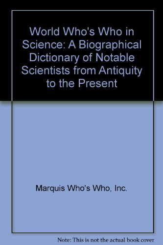 9780837910017: World Who's Who in Science: A Biographical Dictionary of Notable Scientists from Antiquity to the Present (Marquis biographical library)