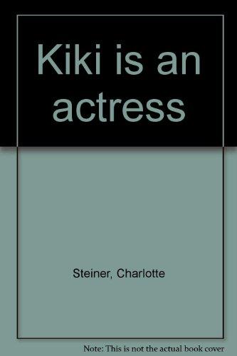 Kiki is an actress: Steiner, Charlotte