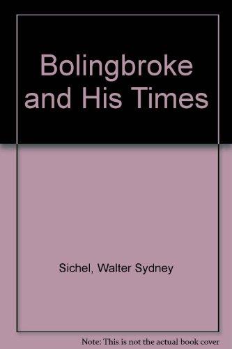 Bolingbroke & His Times: Sichel, Walter Sydney; Sichel, Walter S.