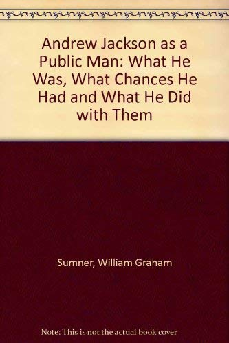 9780838302446: Andrew Jackson as a Public Man: What He Was, What Chances He Had and What He Did with Them