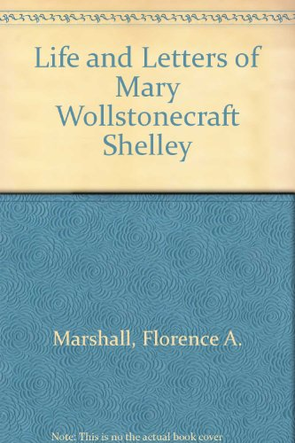 Life & Letters of Mary Wollstonecraft Shelley: Marshall, Florence A.