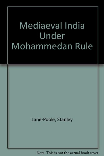 Medieval India Under Mohammedan Rule (A.D. 712 - 1764): Lane - Poole, Stanley