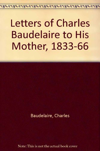 9780838312414: Letters of Charles Baudelaire to His Mother, 1833-1866 Eighteen Thirty-Three - Eighteen Sixty-Six
