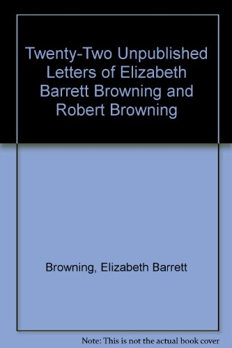 Twenty-Two Unpublished Letters of Elizabeth Barrett Browning & Robert Browning (0838313132) by Elizabeth Barrett Browning; Robert Browning